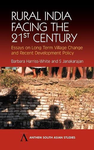 Rural India Facing the 21st Century: Essays on Long Term Village Change and Recent Development Policy - Diversity and Plurality in South Asia 2 (Hardback)