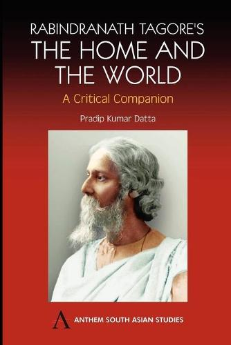Rabindranath Tagore's The Home and the World: Modern Essays in Criticism - Anthem South Asian Studies (Paperback)