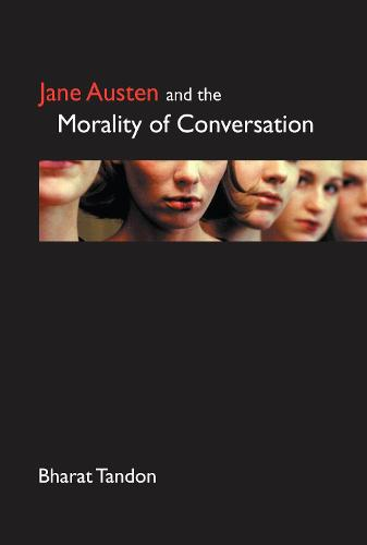 Jane Austen and the Morality of Conversation - Anthem Nineteenth-Century Series (Hardback)