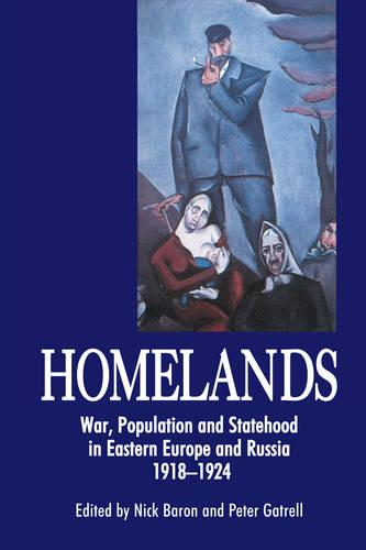 Homelands: War, Population and Statehood in Eastern Europe and Russia, 1918-1924 - Anthem Series on Russian, East European and Eurasian Studies (Hardback)
