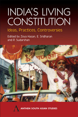 India's Living Constitution: Ideas, Practices, Controversies - Anthem South Asian Studies (Paperback)