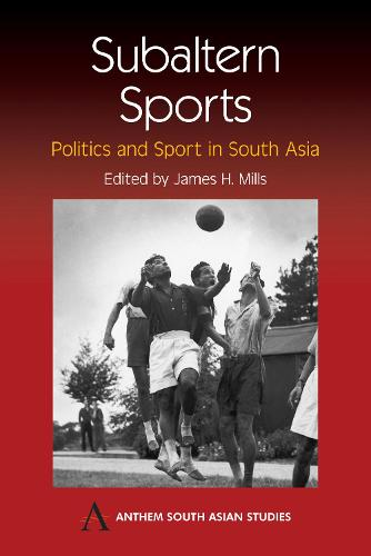 Subaltern Sports: Politics and Sport in South Asia - Anthem South Asian Studies (Paperback)