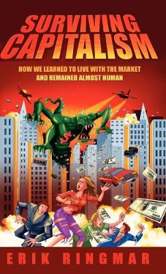 Surviving Capitalism: How We Learned to Live with the Market and Remained Almost Human (Hardback)