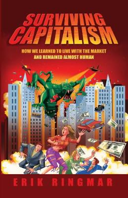 Surviving Capitalism: How We Learned to Live with the Market and Remained Almost Human (Paperback)