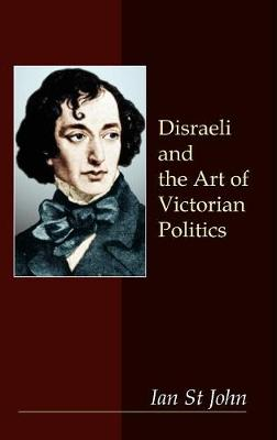 Disraeli and the Art of Victorian Politics - Anthem Perspectives in History (Hardback)
