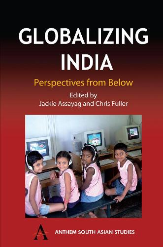 Globalizing India: Perspectives from Below - Anthem South Asian Studies (Paperback)