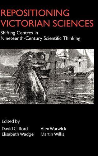 Repositioning Victorian Sciences: Shifting Centres in Nineteenth-Century Thinking - Anthem Nineteenth-Century Series (Hardback)