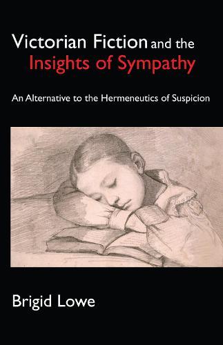 Victorian Fiction and the Insights of Sympathy: An Alternative to the Hermeneutics of Suspicion - Anthem Nineteenth-Century Series (Hardback)