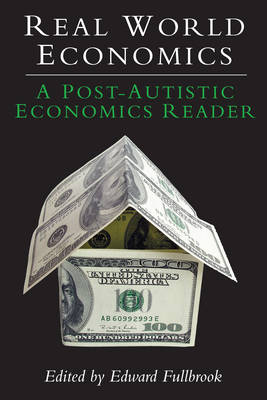 Real World Economics: A Post-Autistic Economics Reader - Anthem Frontiers of Global Political Economy 1 (Paperback)