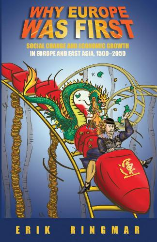 Why Europe Was First: Social Change and Economic Growth in Europe and East Asia 1500-2050 - Anthem European Studies 1 (Paperback)