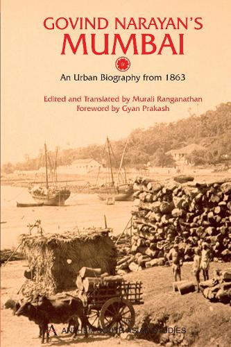 Govind Narayan's Mumbai: An Urban Biography from 1863 - Anthem South Asian Studies (Paperback)