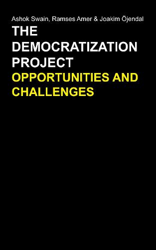 The Democratization Project: Opportunities and Challenges - Anthem Studies in Peace, Conflict and Development (Hardback)