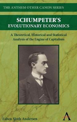 Schumpeter's Evolutionary Economics: A Theoretical, Historical and Statistical Analysis of the Engine of Capitalism - Anthem Other Canon Economics (Hardback)