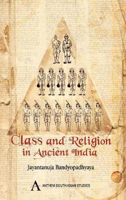 Class and Religion in Ancient India - Anthem South Asian Normative Traditions Studies (Hardback)