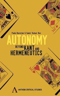Autonomy: Beyond Kant and Hermeneutics - Anthem Press India (Hardback)