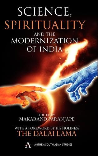 Science, Spirituality and the Modernization of India - Anthem South Asian Studies (Hardback)