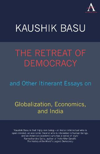 The Retreat of Democracy and Other Itinerant Essays on Globalization, Economics, and India - Anthem South Asian Studies (Paperback)