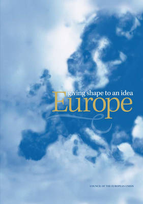 Europe - giving shape to an idea - Anthem European Studies (Hardback)
