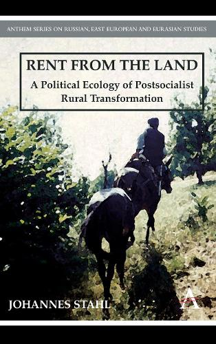 Rent from the Land: A Political Ecology of Postsocialist Rural Transformation - Anthem Series on Russian, East European and Eurasian Studies (Hardback)