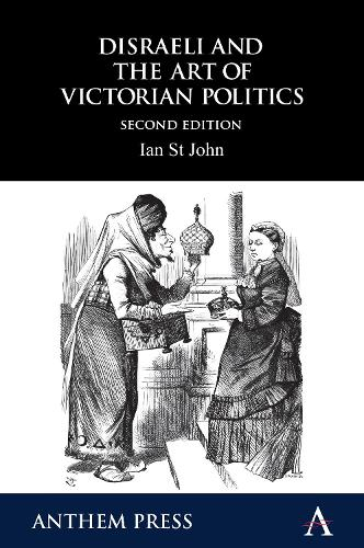 Disraeli and the Art of Victorian Politics - Anthem Perspectives in History (Paperback)