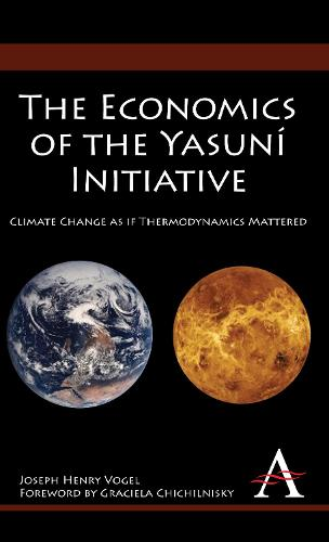The Economics of the Yasuni Initiative: Climate Change as if Thermodynamics Mattered - Anthem Environmental Studies (Hardback)