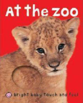 At the Zoo - Bright Baby Touch and Feel (Board book)