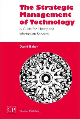 The Strategic Management of Technology: A Guide for Library and Information Services - Chandos Information Professional Series (Paperback)