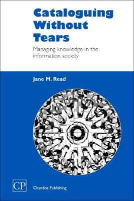 Cataloguing Without Tears: Managing Knowledge in the Information Society - Chandos Information Professional Series (Hardback)