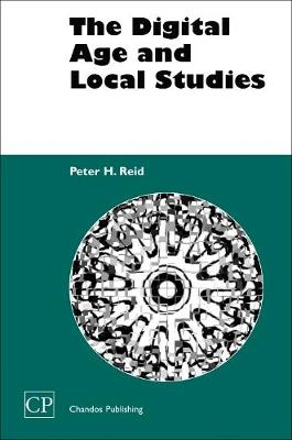 The Digital Age and Local Studies - Chandos Information Professional Series (Hardback)