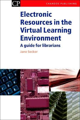 Electronic Resources in the Virtual Learning Environment: A Guide for Librarians - Chandos Information Professional Series (Paperback)