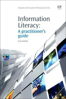 Information Literacy: A Practitioner's Guide - Chandos Information Professional Series (Paperback)