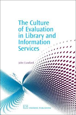 The Culture of Evaluation in Library and Information Services - Chandos Information Professional Series (Paperback)