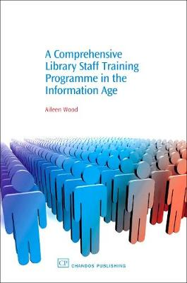 A Comprehensive Library Staff Training Programme in the Information Age - Chandos Information Professional Series (Hardback)