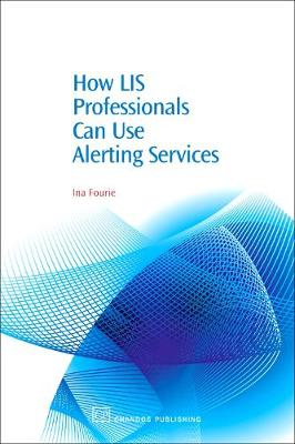 How LIS Professionals Can Use Alerting Services - Chandos Information Professional Series (Hardback)