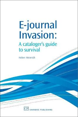 E-Journal Invasion: A Cataloguer's Guide to Survival - Chandos Information Professional Series (Paperback)