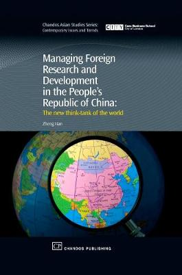 Managing Foreign Research and Development in the People's Republic of China: The New Think-Tank of the World - Chandos Asian Studies Series (Hardback)