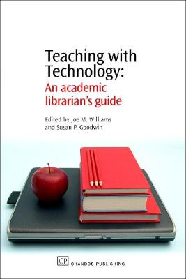 Teaching with Technology: An Academic Librarian's Guide - Chandos Information Professional Series (Paperback)