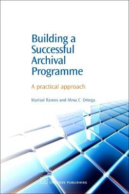 Building a Successful Archival Programme: A Practical Approach - Chandos Information Professional Series (Hardback)