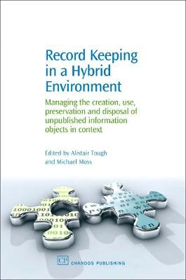 Record Keeping in a Hybrid Environment: Managing the Creation, Use, Preservation and Disposal of Unpublished Information Objects in Context - Chandos Information Professional Series (Hardback)