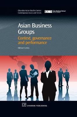 Asian Business Groups: Context, Governance and Performance - Chandos Asian Studies Series (Hardback)