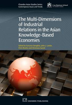 The Multi-Dimensions of Industrial Relations in the Asian Knowledge-Based Economies - Chandos Asian Studies Series (Hardback)