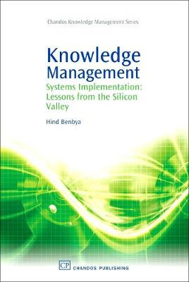 Knowledge Management: Systems Implementation: Lessons from the Silicon Valley (Hardback)