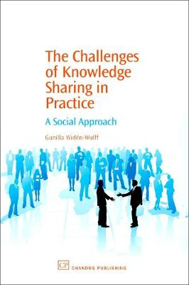 The Challenges of Knowledge Sharing in Practice: A Social Approach - Chandos Information Professional Series (Paperback)