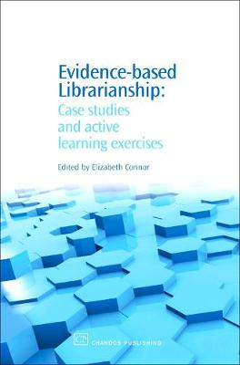 Evidence-Based Librarianship: Case Studies and Active Learning Exercises - Chandos Information Professional Series (Paperback)