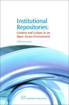 Institutional Repositories: Content and Culture in an Open Access Environment - Chandos Information Professional Series (Paperback)