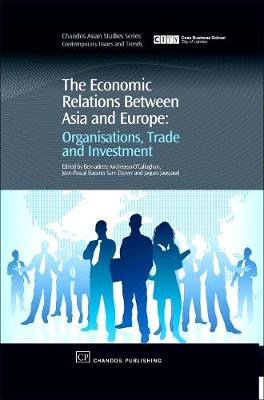 The Economic Relations Between Asia and Europe: Organisation, Trade and Investment - Chandos Asian Studies Series (Hardback)