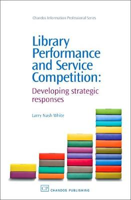 Library Performance and Service Competition: Developing Strategic Responses - Chandos Information Professional Series (Paperback)