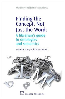 Finding the Concept, Not Just the Word: A Librarian's Guide to Ontologies and Semantics - Chandos Information Professional Series (Paperback)
