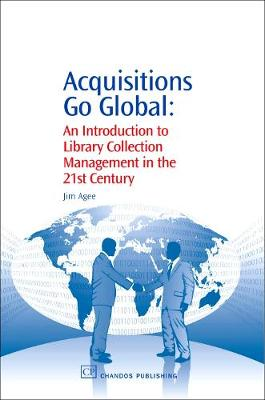 Acquisitions Go Global: An Introduction to Library Collection Management in the 21st Century - Chandos Information Professional Series (Paperback)