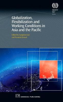 Globalization, Flexibilization and Working Conditions in Asia and the Pacific - Chandos Asian Studies Series (Hardback)
